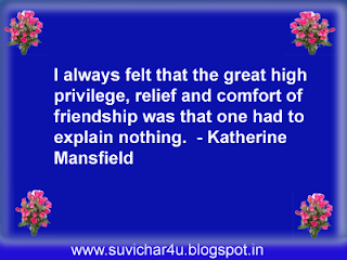 I always felt that the great high privilege, relief and comfort of friendship was that one had to explain nothing.