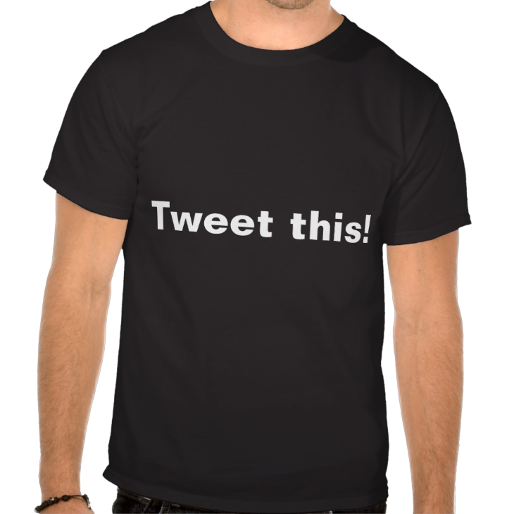 http://www.zazzle.com/tweet_this_tshirt-235679476399740864