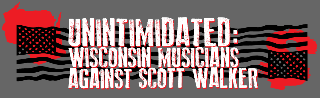 UNINTIMIDATED: Wisconsin Musicians Against Scott Walker