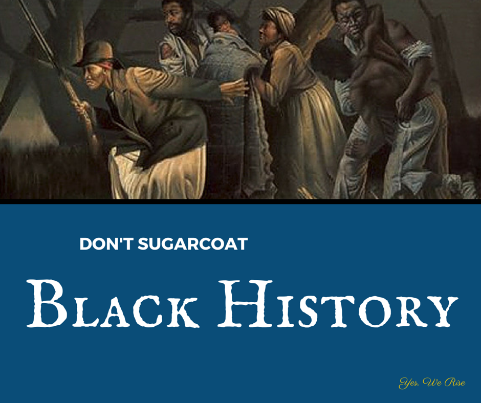 Don't Sugarcoat Black History (Harriet Tubman & Underground Railroad) | Yes, We Rise