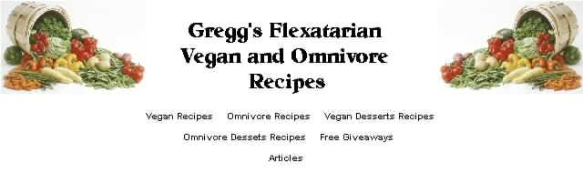 Gregg's  Flexatarian Vegan and Omnivore  Recipes