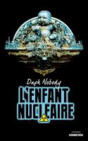 http://bouquinsenfolie.blogspot.fr/2012/04/chronique-lenfant-nucleaire-de-daph.html
