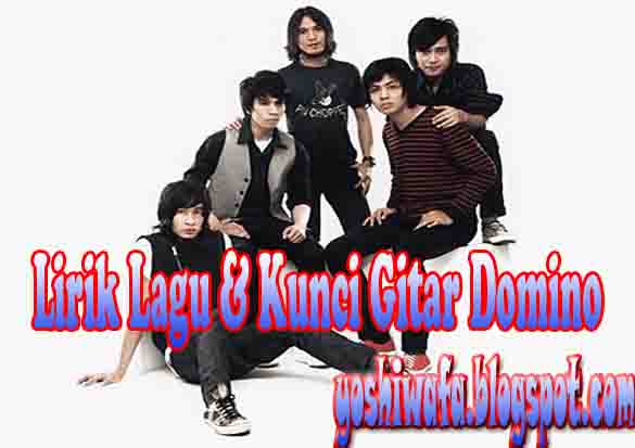 Lirik Lagu dan Chord Gitar Domino Seperti Senasibku