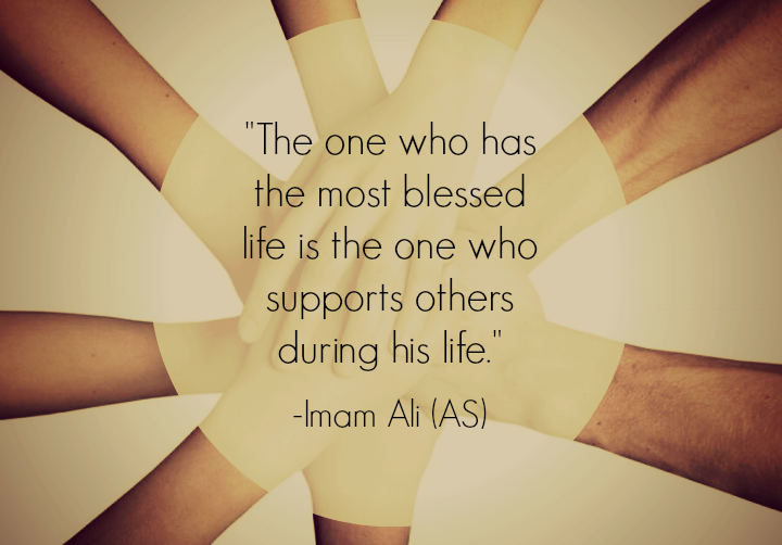 The one who has the most blessed life is the one who supports others during his life.