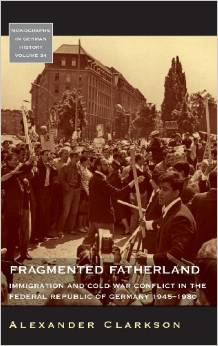 Fragmented Fatherland: Immigration and Cold War Conflict in the Federal Republic of Germany