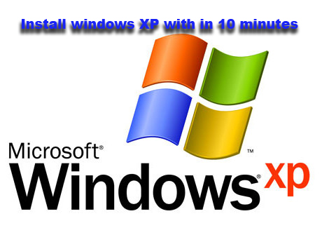 Install windows XP with in 10 minutes