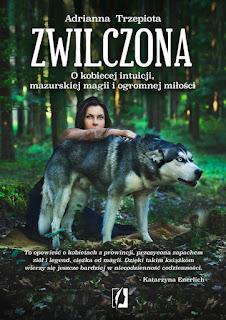 """#70 Recenzja książki Adrianny Trzepioty pt; """"Zwilczona. O kobiecej intuicji, mazurskiej magii i ogromnej miłości"""""""