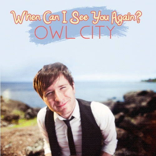Owl City - When Can I See You Again