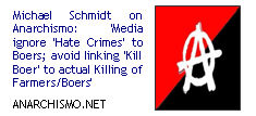 Michael Schmidt on Anarchismo: 'media ignore 'Hate Crimes' to boers; avoid linking 'Kill Boer' to actual killing of farmers/boers'