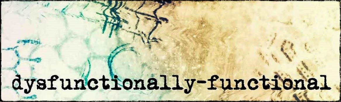 dysfunctionally-functional