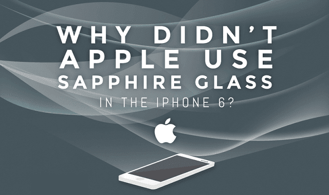 Image: Why Didn't Apple Use Sapphire Glass in the iPhone 6?