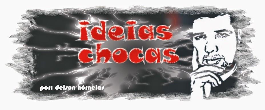 Ideias Chocas...