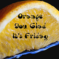 http://writingsofmaria.com/orange-you-glad-its-friday-week-170/