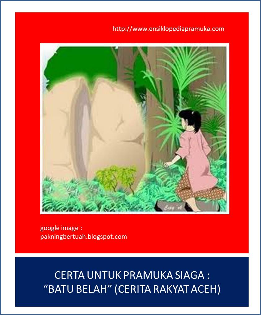 Cerita untuk Pramuka Siaga : Batu Belah (Cerita Rakyat Aceh)