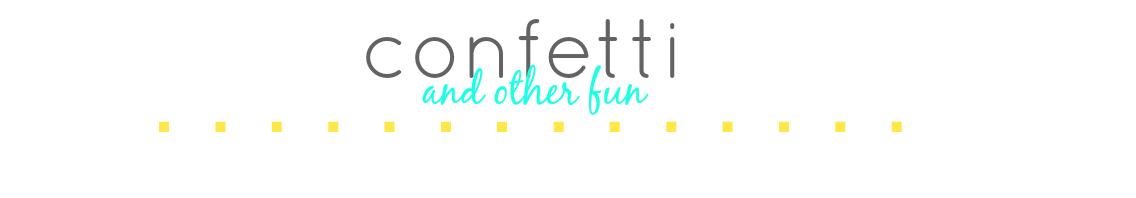 Confetti and Other Fun