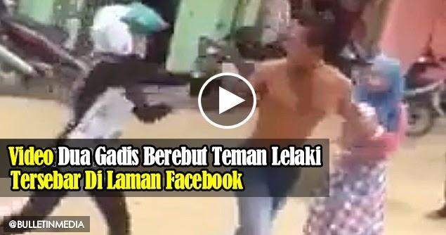 Video Dua Gadis Berebut Teman Lelaki Tersebar Di Laman Facebook