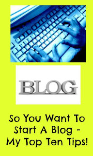 So You Want To Start A Blog - My Top Ten Tips!