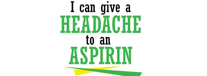 I Can Give A Headache To An Aspirin
