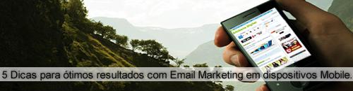 5 Dicas para ótimos resultados com Email Marketing em dispositivos Mobile.