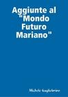 """7° Opuscolo: Aggiunte al """"Mondo Futuro Mariano"""""""
