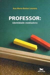 Professor: identidade mediadora. (orgs.) Ana Maria Bastos Loureiro