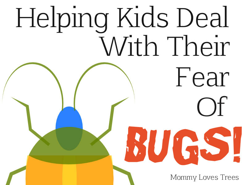 Helping kids deal with their fear of bugs?