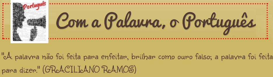 Com a Palavra, o Português