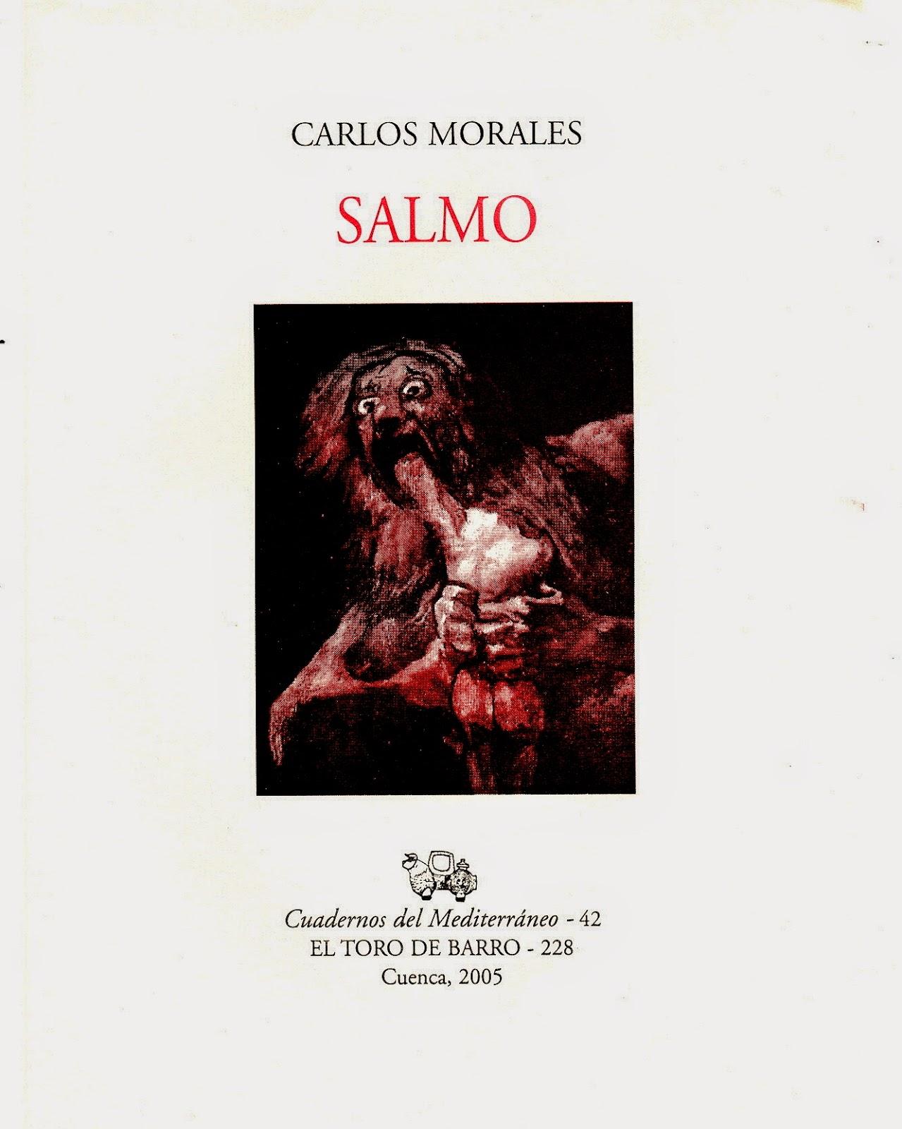 """Carlos Morales, """"Salmo"""" Col. Cuadernos del Mediterráneo  Ed. El Toro de Barro,  Tarancón de Cuenca, 2005.  edicioneseltorodebarro@yahoo.es"""