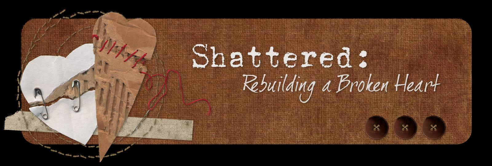 Rebuilding a Broken Heart
