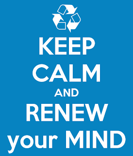 keep calm and renew your mind