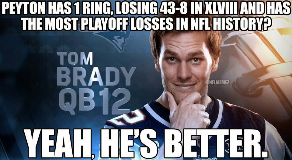 peyton has 1 ring, losing 43-8 in XLVIII and has the most playoff losses in nfl history? yeah, he's better. Tom Brady qb 12