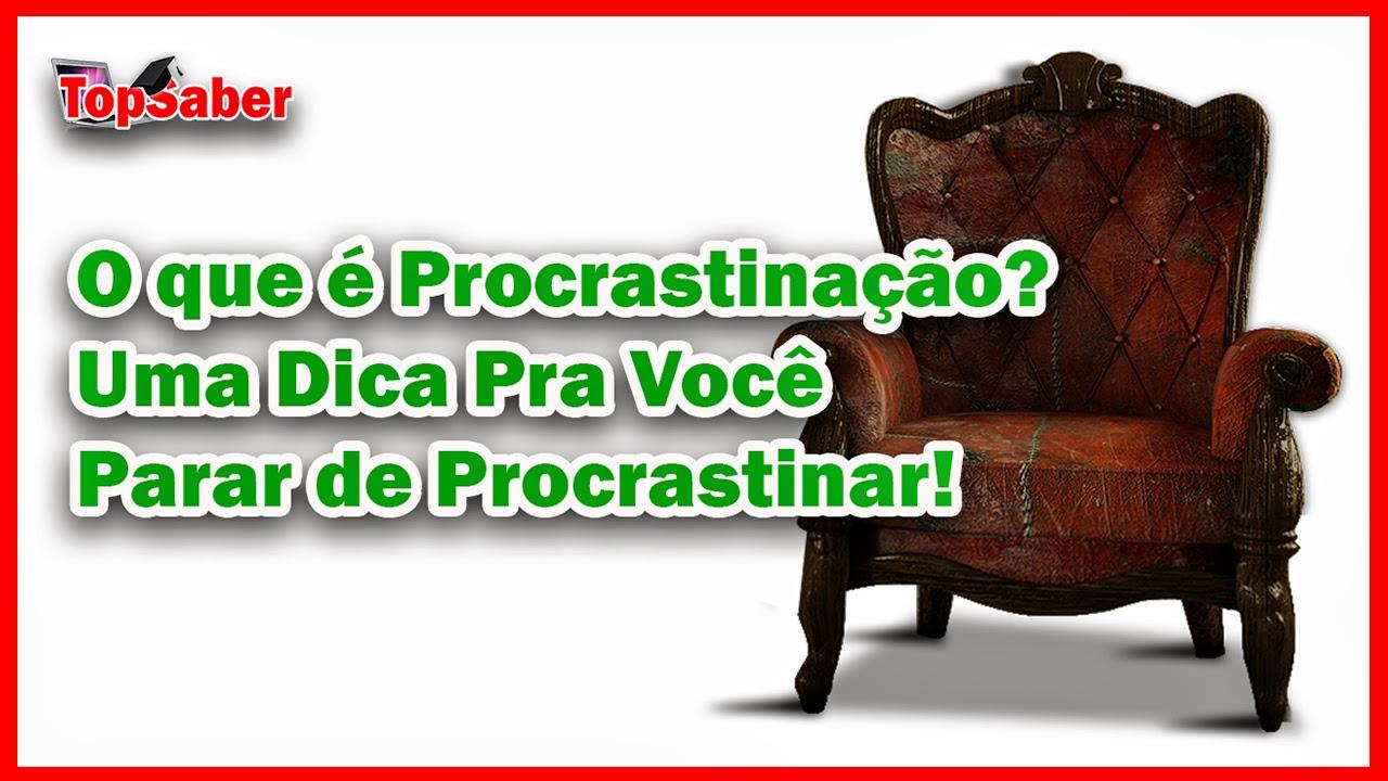 Elimine a procrastinação da sua vida.
