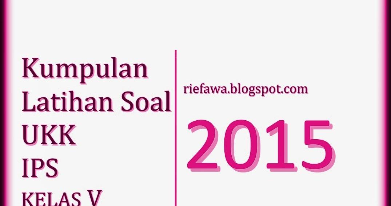 Download Soal Ukk Ips Kelas 5 Semester 2 Paket Lengkap Rief Awa
