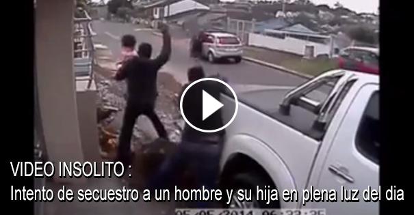 VIDEO INSOLITO - Intento de secuestro a un hombre y su hija en plena luz del dia