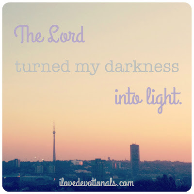 The Lord turned my darkness into light