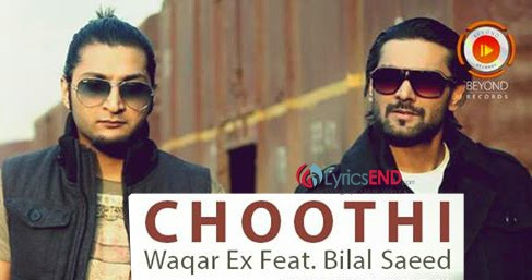 CHOOTHI LYRICS - BILAL SAEED FEAT WAQAR | Song MP3