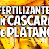 5 fertilizantes con Cascara de Plátano - Más Frutos! Potasio!