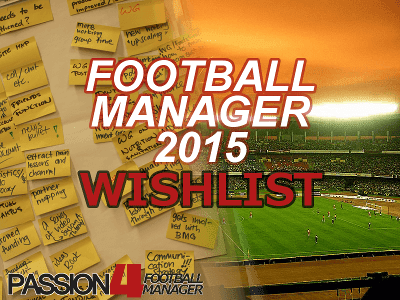 Football Manager 2015 Wishlist for new features
