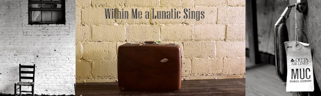 Within Me a Lunatic Sings