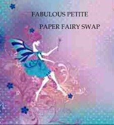 FABULOUS PETITE PAPER FAIRY SWAP