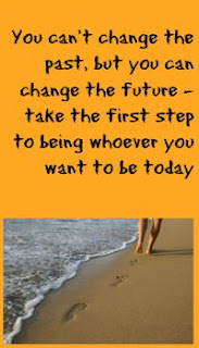 You can't change the past, but you can change the future - take the first step to being whoever you want to be today