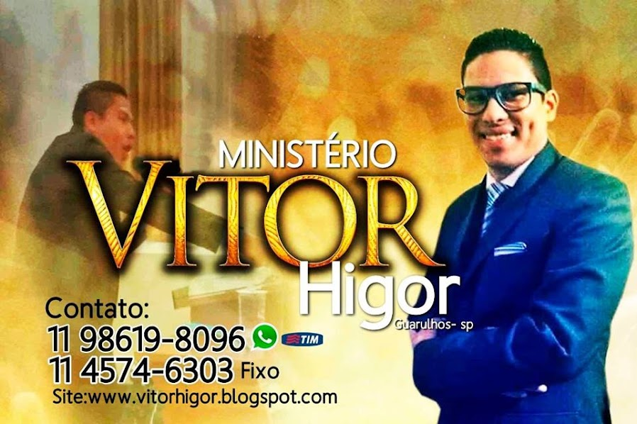 """MINISTÉRIO VITOR HIGOR"""