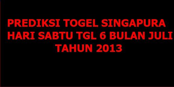 PREDIKSI TOGEL SINGAPURA HARI SABTU TGL 6 BULAN JULI TAHUN 2013