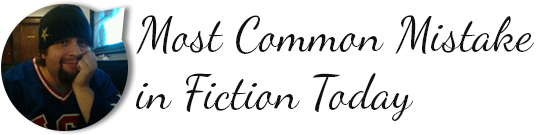 Most Common Mistake in Fiction Today by Shane Scollins