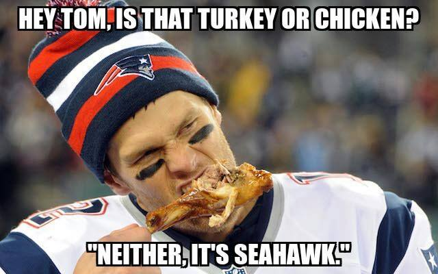 "hey tom, is that turkey or chicken? ""neither, it's seahawk"".- #seahawkshaters, #seahawkslose, #TomBrady, #patriots,#turkey, #Chicken,"