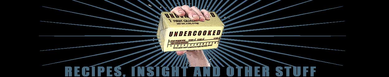 Undercooked