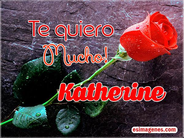 Te Quiero Katherine Tarjetas con Nombres Cumpleaños, Imágenes de Amor, Feliz 2019