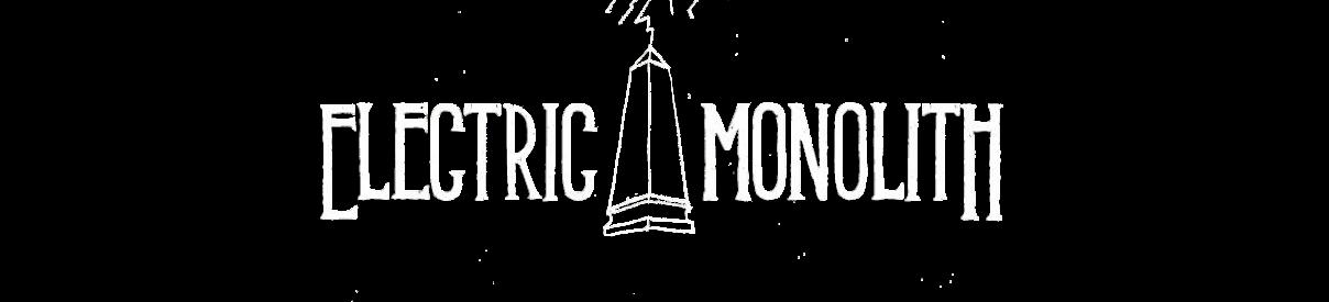 Electric Monolith