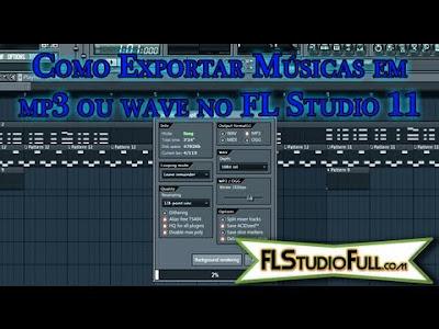 FL Studio 11 - Como Exportar uma música em mp3 ou wave (#03)