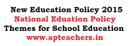 New Education Policy 2015 National Eduation Policy Themes for School Education